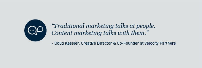 """""""Traditional marketing talks at people. Content Marketing talks with them."""""""