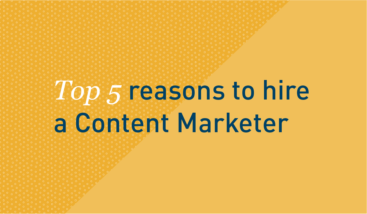 Top 5 reasons to hire a Content Marketer - header