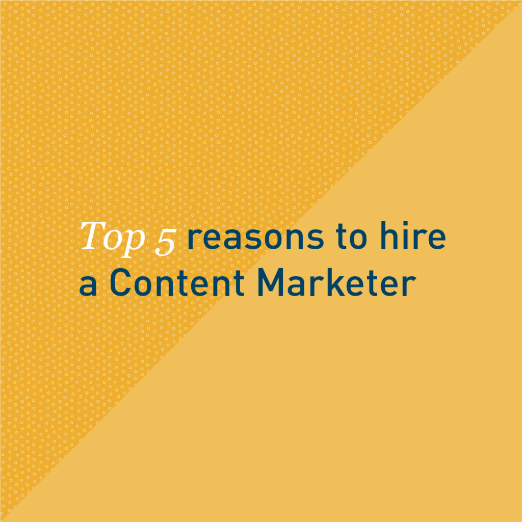 Top 5 reasons to hire a Content Marketer - Feature