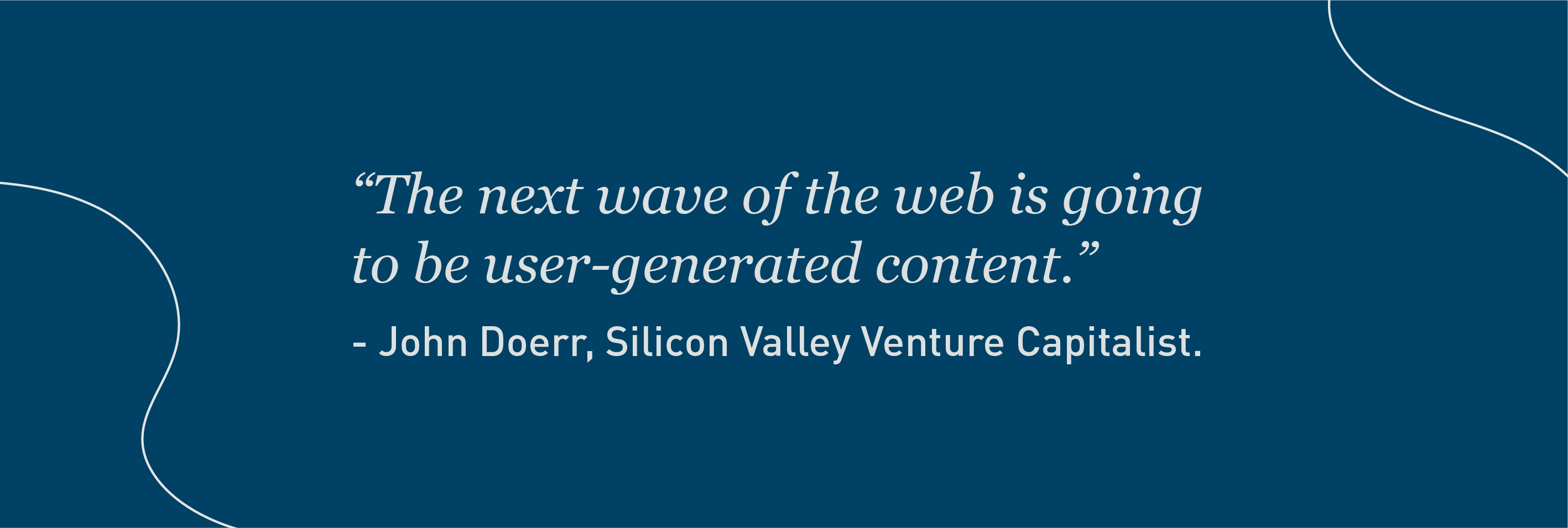 John Doerr Quote on user generated content